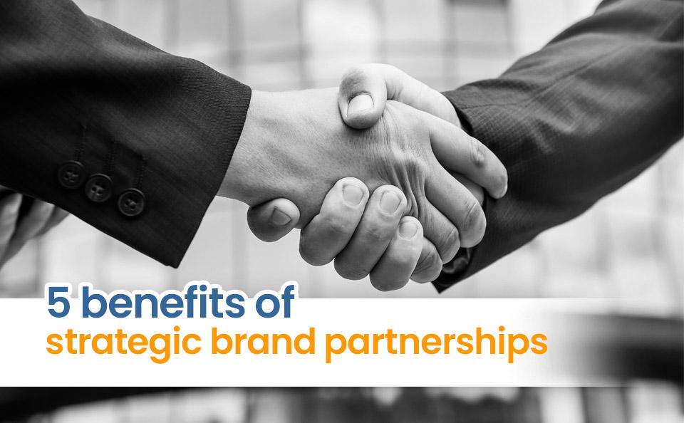5 benefits of strategic brand partnerships