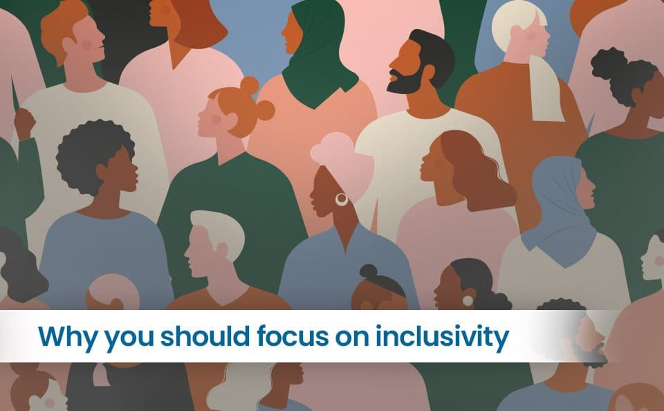Why you should focus on inclusivity